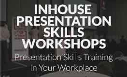 INHOUSE PRESENTATION SKILLS WORKSHOPS <br/>Presentation Skills Training In Your Workplace